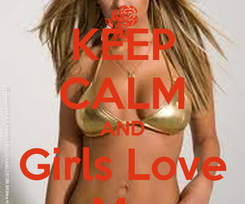 Poster: KEEP CALM AND Girls Love Me