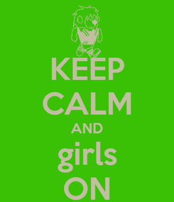 Poster: KEEP CALM AND girls ON