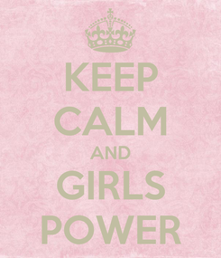 Poster: KEEP CALM AND GIRLS POWER