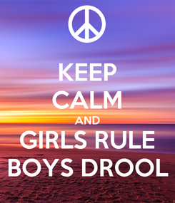 Poster: KEEP CALM AND GIRLS RULE BOYS DROOL