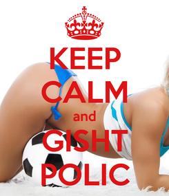Poster: KEEP CALM and GISHT POLIC