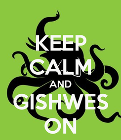 Poster: KEEP CALM AND GISHWES ON