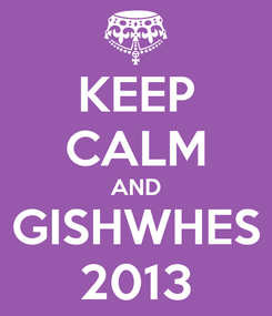 Poster: KEEP CALM AND GISHWHES 2013