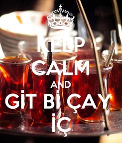 Poster: KEEP CALM AND GİT Bİ ÇAY  İÇ
