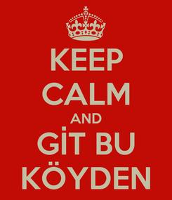 Poster: KEEP CALM AND GİT BU KÖYDEN