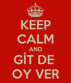 Poster: KEEP CALM AND GİT DE  OY VER