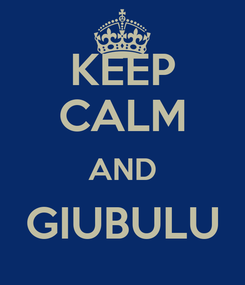 Poster: KEEP CALM AND GIUBULU