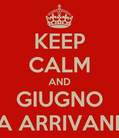 Poster: KEEP CALM AND GIUGNO STA ARRIVANDO