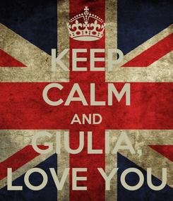 Poster: KEEP CALM AND GIULIA, LOVE YOU