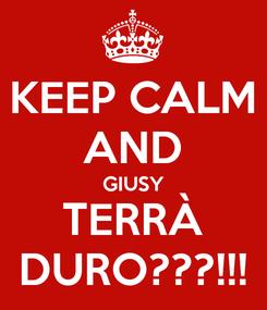 Poster: KEEP CALM AND GIUSY TERRÀ DURO???!!!