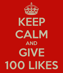 Poster: KEEP CALM AND GIVE 100 LIKES
