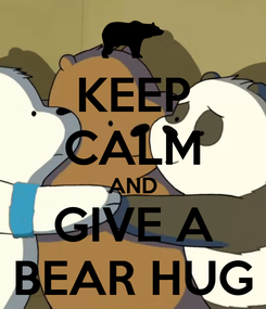 Poster: KEEP CALM AND GIVE A BEAR HUG