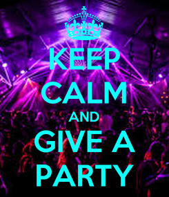 Poster: KEEP CALM AND GIVE A PARTY