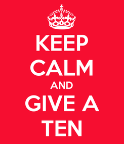 Poster: KEEP CALM AND GIVE A TEN