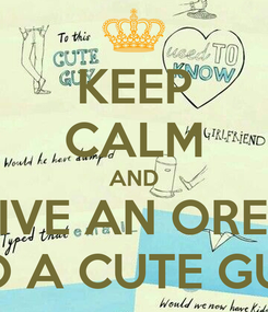 Poster: KEEP CALM AND GIVE AN OREO TO A CUTE GUY