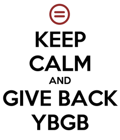 Poster: KEEP CALM AND GIVE BACK YBGB