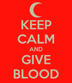 Poster: KEEP CALM AND GIVE BLOOD