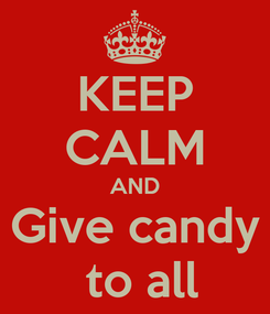 Poster: KEEP CALM AND Give candy  to all