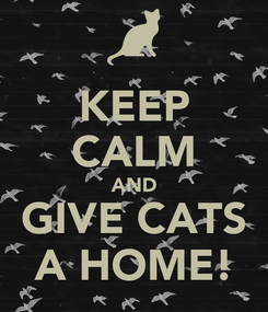 Poster: KEEP CALM AND GIVE CATS A HOME!