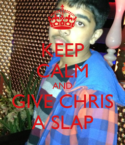 Poster: KEEP CALM AND GIVE CHRIS A SLAP