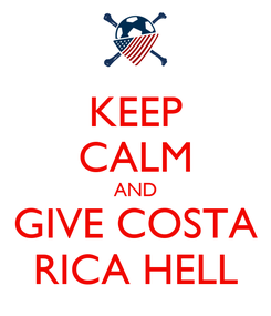 Poster: KEEP CALM AND GIVE COSTA RICA HELL