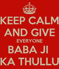 Poster: KEEP CALM AND GIVE EVERYONE BABA JI  KA THULLU