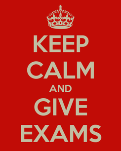 Poster: KEEP CALM AND GIVE EXAMS