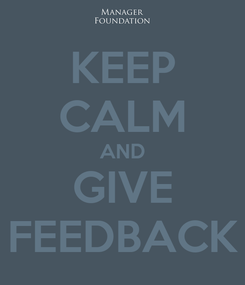 Poster: KEEP CALM AND GIVE FEEDBACK