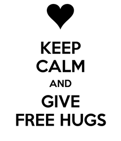 Poster: KEEP CALM AND GIVE FREE HUGS