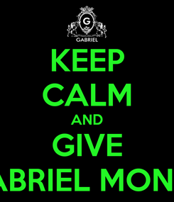Poster: KEEP CALM AND GIVE GABRIEL MONEY