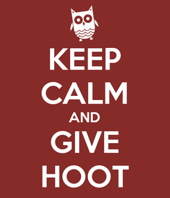 Poster: KEEP CALM AND GIVE HOOT