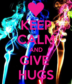 Poster: KEEP CALM AND GIVE  HUGS