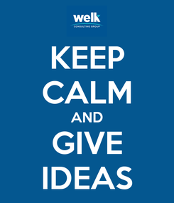 Poster: KEEP CALM AND GIVE IDEAS