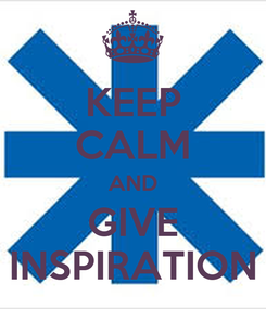 Poster: KEEP CALM AND GIVE INSPIRATION