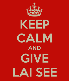 Poster: KEEP CALM AND GIVE LAI SEE