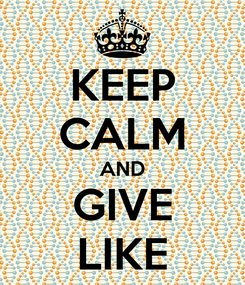Poster: KEEP CALM AND GIVE LIKE