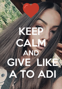 Poster: KEEP CALM AND  GIVE  LIKE  A TO ADI