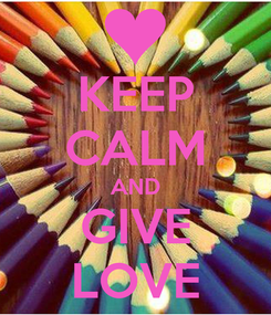 Poster: KEEP CALM AND GIVE LOVE