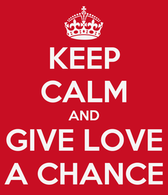 Poster: KEEP CALM AND GIVE LOVE A CHANCE