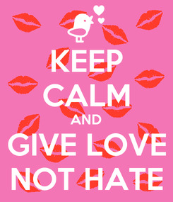 Poster: KEEP CALM AND GIVE LOVE NOT HATE