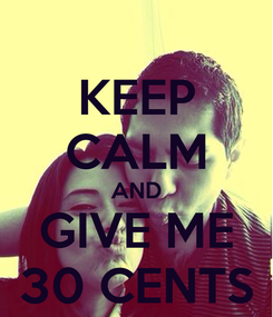 Poster: KEEP CALM AND GIVE ME 30 CENTS