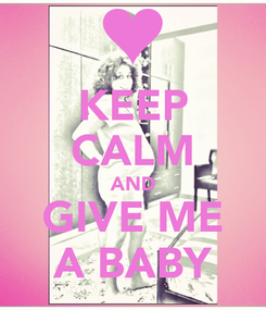 Poster: KEEP CALM AND GIVE ME A BABY