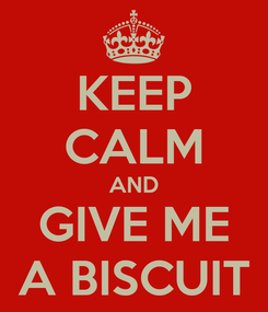 Poster: KEEP CALM AND GIVE ME A BISCUIT