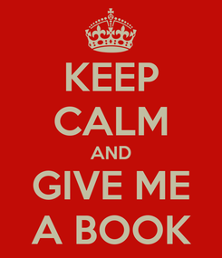 Poster: KEEP CALM AND GIVE ME A BOOK