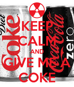 Poster: KEEP CALM AND GIVE ME A COKE