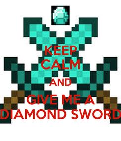 Poster: KEEP CALM AND GIVE ME A DIAMOND SWORD