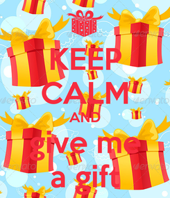 Poster: KEEP CALM AND give me a gift
