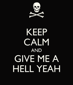 Poster: KEEP CALM AND GIVE ME A HELL YEAH