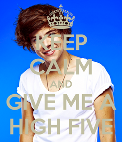 Poster: KEEP CALM AND GIVE ME A HIGH FIVE