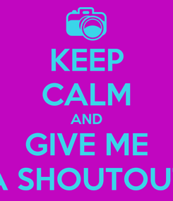 Poster: KEEP CALM AND GIVE ME A SHOUTOUT